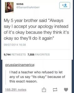 "My dad and my stepmom always have us say ""I forgive you"" and not say ""it's okay"""