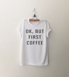 OK But First Coffee Shirt Tumblr Tshirt Saying Funny Quotes T Shirts Teen Women Clothing Screenprinted T-Shirts White or Grey  ►Measurement  ►Size S -