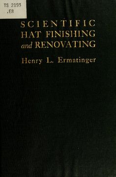 Scientific hat finishing and renovating; a comp...