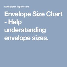 Envelope Size Chart - Help understanding envelope sizes.