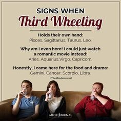 Zodiac Signs When Third Wheeling:- Holds their own hand: Pisces, Sagittarius, Taurus, Leo; Why am I even here! I could just watch a romantic movie instead: Aries, Aquarius, Virgo, Capricorn; Honestly, I came here for the food and drama: Gemini, Cancer, Scorpio, Libra. #zodiacmemes #zodiac