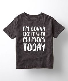 Look at this Black 'I'm Gonna Kick It With My Mom' Tee - Toddler & Kids on #zulily today!