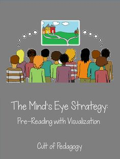 The Mind's Eye Strategy: Pre-Reading with Visualization - Some texts are just hard for students to get into. The Mind's Eye strategy tackles that problem head on: It grabs students' attention before they ever read a single word and creates a mystery that can only be solved by reading the text.