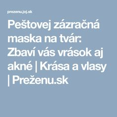 Peštovej zázračná maska na tvár: Zbaví vás vrások aj akné   Krása a vlasy   Preženu.sk