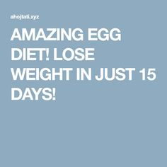 AMAZING EGG DIET! LOSE WEIGHT IN JUST 15 DAYS!