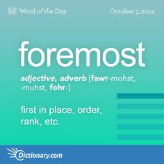 Dictionary.com's Word of the Day - foremost - first in place, order, rank, etc.: the foremost surgeons.