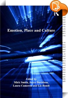 Emotion, Place and Culture    :  Recent years have witnessed a rapid rise in engagement with emotion and affect across a broad range of disciplines in the humanities and social sciences, with geographers among others making a significant contribution by examining the emotional intersections between people and places. Building on the achievements of Emotional Geographies (2005), the editors have brought together leading scholars such as Nigel Thrift, Alphonso Lingis and Frances Dyson as...