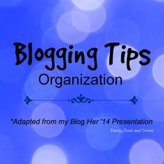 Blogging Tips: Organization - Family Food And Travel