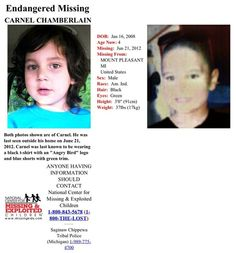 LOCATED DECEASED~FOUL PLAY~ MICHIGAN~  CARNELL CHAMBERLAIN 4-yr-old Native American boy, 3', short dark hair, green eyes, wearing dark-colored Angry Birds T-shirt, dark blue or green shorts with green trim.     Bloodhounds and volunteer searchers are concentrated in area bordered by Remus, Shepherd, Leaton, Tomah Rd.  Tribal Police Dept 989-775-4700