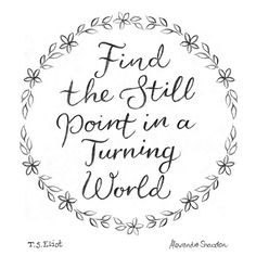 Find the still point. Based on a quote by T.S. Eliot. Pencil hand lettering by Alexandra Snowdon.