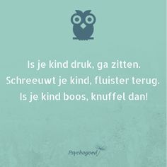 Is je kind druk, ga zitten Schreeuwt je kind, flusiter terug. Is je kind boos, k. Coaching, Emotional Awareness, Dutch Quotes, Kindness Quotes, Quotes For Kids, Raising Kids, Best Mom, Kids And Parenting, Quotations