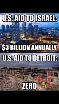 Israel seems to have become a state of The United States of America too in fact it's being given more preference than Detroit lool.S aid to Israel! Detroit, Bernie Sanders, Heiliges Land, Sutra, Social Issues, Social Justice, Just In Case, Shit Happens, House
