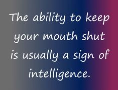 Sometimes Its Hard To Keep Your Mouth Shut Life Lesson Life