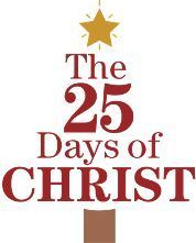 The 25 Days of Christ: Look at the life of the Savior leading up to Christmas or Easter