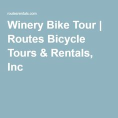 Winery Bike Tour | Routes Bicycle Tours & Rentals, Inc
