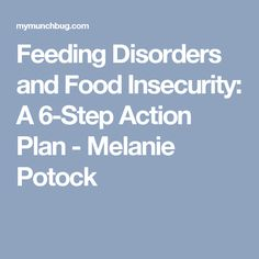 Feeding Disorders and Food Insecurity: A 6-Step Action Plan - Melanie Potock