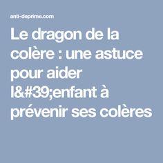 Le dragon de la colère : une astuce pour aider l'enfant à prévenir ses colères