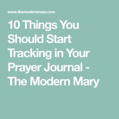 10 Things You Should Start Tracking in Your Prayer Journal - The Modern Mary