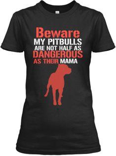 Limited - Beware, Pitbull Mama! | Teespring