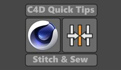 Stitch & Sew (Cinema 4D Quick tips)
