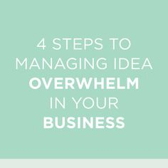 5 Steps To Managing Idea Overwhelm In Your Business