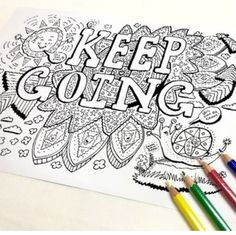 Just keep going no matter what. Another new coloring page for your enjoyment #adultcoloring #arttherapy