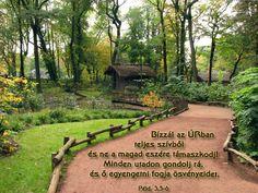Bízzál az Úrban...(533×400) Biblical Quotes, Bible Quotes, Quotes About God, Garden Bridge, Prayers, Sidewalk, Country Roads, Outdoor Structures, Christian