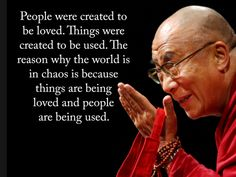 Dalai Lama - especially in Business today people are seen as just numbers ?????????