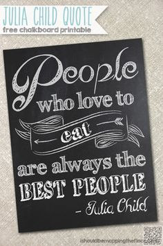7. #Julia Child #Quote - 9 Whimsical Kitchen #Chalkboard Printables to #Download for Free ... → DIY #Kitchen