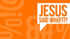 Goal: Series Graphics  Audience: Church Audience Direction: Jesus Said What!? Series on the things that Jesus said that challenge us, make us question, and direct us in the Gospel. Project: Create graphics that will be translated to web, print, screen, etc. Other important info: This is not finished and I am wanting to get some feedback. Thanks!