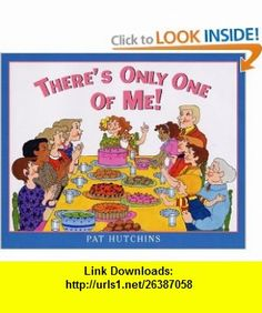 Theres Only One of Me! Pat Hutchins , ISBN-10: 0060298197  ,  , ASIN: B000IOEM84 , tutorials , pdf , ebook , torrent , downloads , rapidshare , filesonic , hotfile , megaupload , fileserve