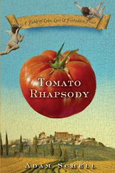 Tomato Rhapsody: A Fable of Love, Lust & Forbidden Fruit by Adam Schell http://www.amazon.com/dp/B002DBIOBQ/ref=cm_sw_r_pi_dp_rkALvb0PNXPCC