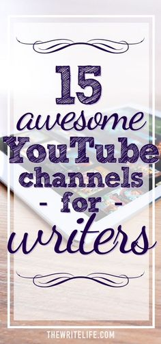 15 Of The Best YouTube Channels For Writers
