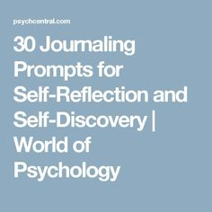 30 Journaling Prompts for Self-Reflection and Self-Discovery   World of Psychology