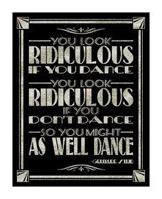 This design is part of our stunning roaring 20s Collection! Sign reads : YOU LOOK RIDICULOUS IF YOU DANCE - YOU LOOK RIDICULOUS IF YOU DONT DANCE -