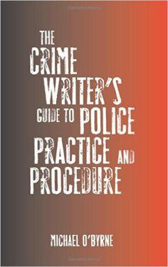 The Crime Writer's Guide to Police Practice and Procedure: http://Amazon.co.uk: Michael O'Byrne: 9780709086314: Books