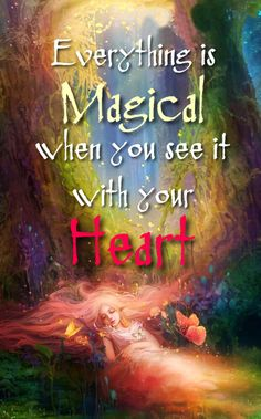 Everything is magical when you see it with your heart ~❤~