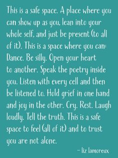 My hope for you is that you have at least one safe space in your world. :: I wrote this as a manifesto for the retreats I host and now it is part of Hand to Heart, the free ongoing community I host that focuses on practicing self-care. I'm sharing it because I really do hope that you know you aren't alone over there.