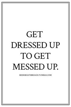sounds like a perfectly legit reason to get dressed up!