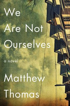 """What We're Reading Now: """"We Are Not Ourselves"""" by Matthew Thomas 