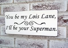 """Fun sign for your wedding, anniversary, gift!  (also avail as you be my superman, I'll be your lois lane) See shop for that version.  Measures approx 6x12"""" Varnished Sawtooth hanger PLEASE NOTE DATE NEEDED IN THE CHECK OUT NOTES, IF APPLICABLE. Thank you.  Visit here for faqs about our signs, shipping, etc! http://brightbeginningdesigns.weebly.com/sign-and-coaster-faqs--shipping.html"""