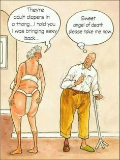 Diaper thong on a grandma.  Sorry I just had to pin this I have been laughing out loud for five minutes.
