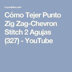 Cómo Tejer Punto Zig Zag-Chevron Stitch 2 Agujas (327) - YouTube