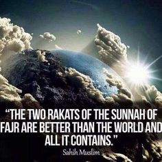 "Prophet Muhammad (pbuh) rarely missed praying 2 rakats before Fajr and said, that it is ""more beloved to me than the whole world."""