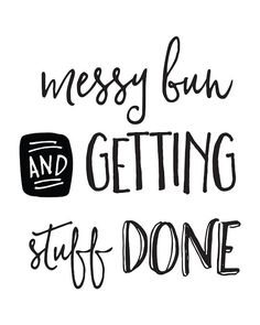 Printable Motivational Quote Messy Bun and Getting Stuff Done by happythoughtshop