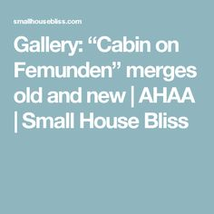 "Gallery: ""Cabin on Femunden"" merges old and new 