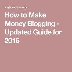 How to Make Money Blogging - Updated Guide for 2016