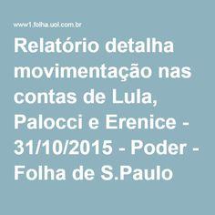 Relatório detalha movimentação nas contas de Lula, Palocci e Erenice - 31/10/2015 - Poder - Folha de S.Paulo