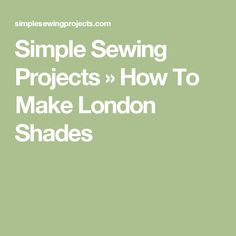Simple Sewing Projects  »  How To Make London Shades