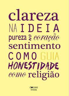 Clareza na idéia, pureza no coração, sentimento como guia, honestidade como religião.